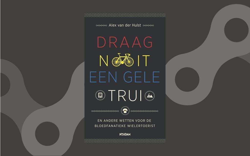 Boeken voor wielrenners Draag nooit een gele trui